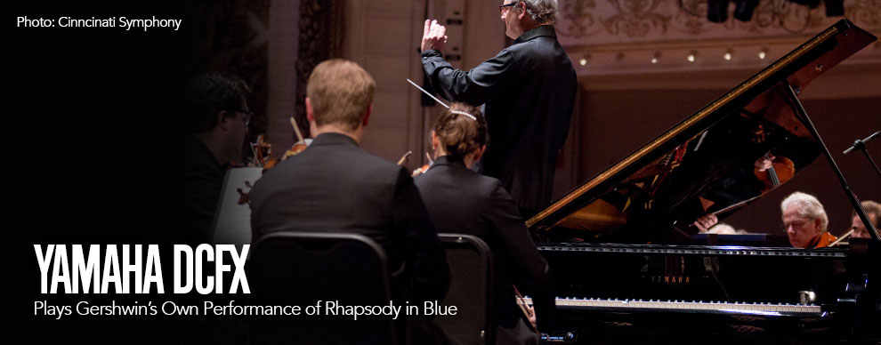 Yamaha DCFX™ - Plays Gershwin's Own Performance of Rhapsody in Blue