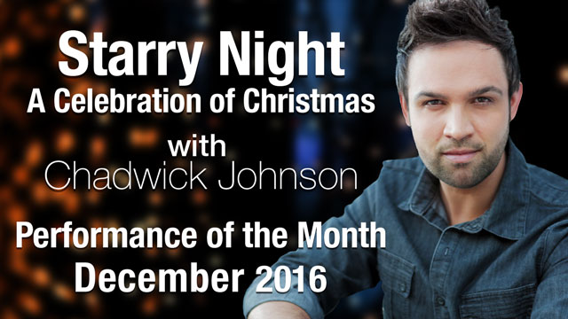 Starry Night (A Celebration of Christmas with Chadwick Johnson) - Performance of the Month : December 2016