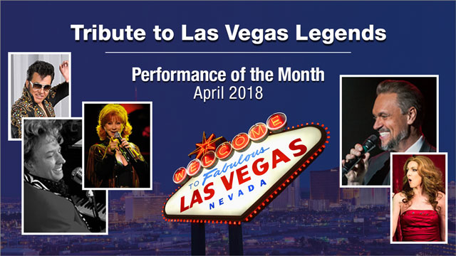 Tribute to Las Vegas Legends - Performance of the Month : April 2018