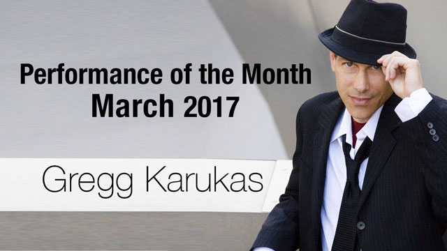 Gregg Karukas - Performance of the Month : March 2017