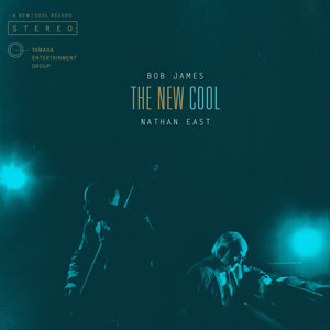 BOB JAMES & NATHAN EAST KEEP IT COOL WITH THEIR DEBUT DUO ALBUM